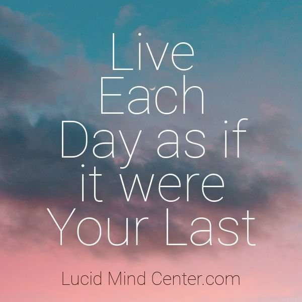 Enjoying Life - Live Each Day as if it were your last