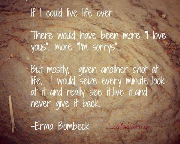 If I could life over again - Erma Brombeck