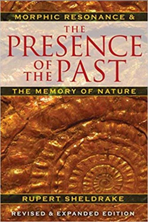 Presence of the Past, Rupert Sheldrake and Morphic Field