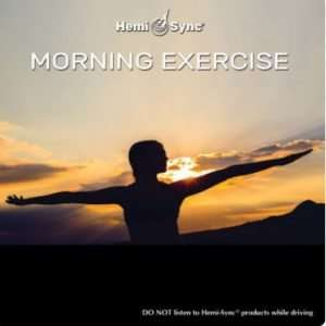 Morning Exercise - Hemi-Sync, Mind food