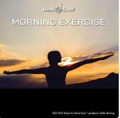Morning Exercise - Hemi-Sync, Mind food