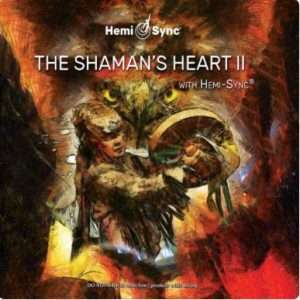 The Shaman's Heart II with Hemi-Sync - Hemi-Sync, Meta Music