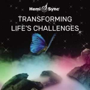 transforming lifes challenges hemi-sync