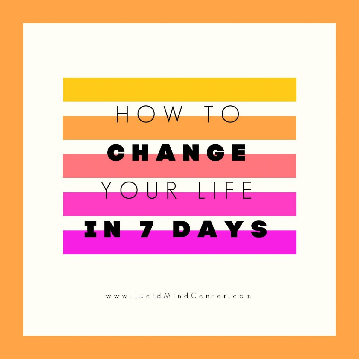 How To Change Your Life in 7 Days Introduction