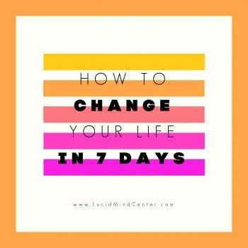 How to Change your life in 7 days
